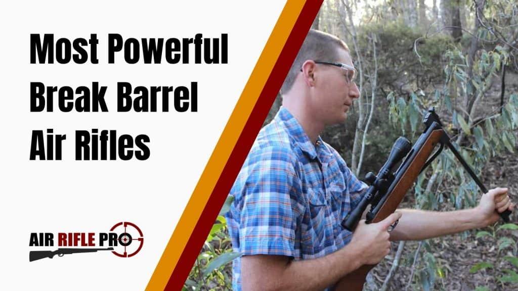 Most Powerful Break Barrel Air Rifles Review