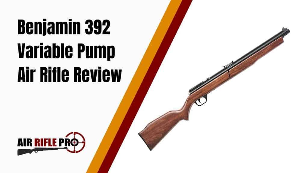 Benjamin 392 Variable Pump Air Rifle Review